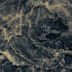 An Autumn For Crippled Children - Only the Ocean Knows - LP