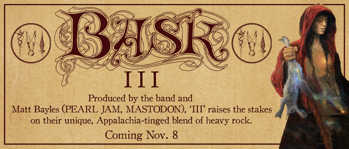 Asheville, NC quartet BASK unveil 'III,' their latest full-length album and first with Season of Mist. Produced by the band and Matt Bayles (PEARL JAM, MASTODON, MINUS THE BEAR, etc.), the quartet raise the stakes on their unique, Appalachia-tinged blend of heavy and progressive rock. The songs are full and vibrant, cascading with impeccable vocals and beautiful musical interplay. BASK are one of the most exciting bands to emerge from the South's heavy rock scene in ages, and the stirring 'III' rings crisp and clear.