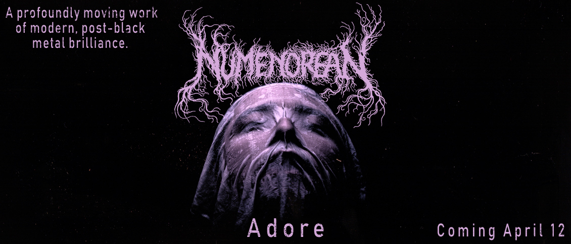 NUMENOREAN unveil their staggering sophomore album 'Adore.' Three years in the making, the album is a towering work of lustrous metallic art. Its deeply-nuanced tracks weave ferocity and beauty into sweeping pieces that are as haunting as they are cathartic. NUMENOREAN place themselves at the fore of the genre's evolution with this epic and profoundly moving work of modern, post-black metal brilliance.