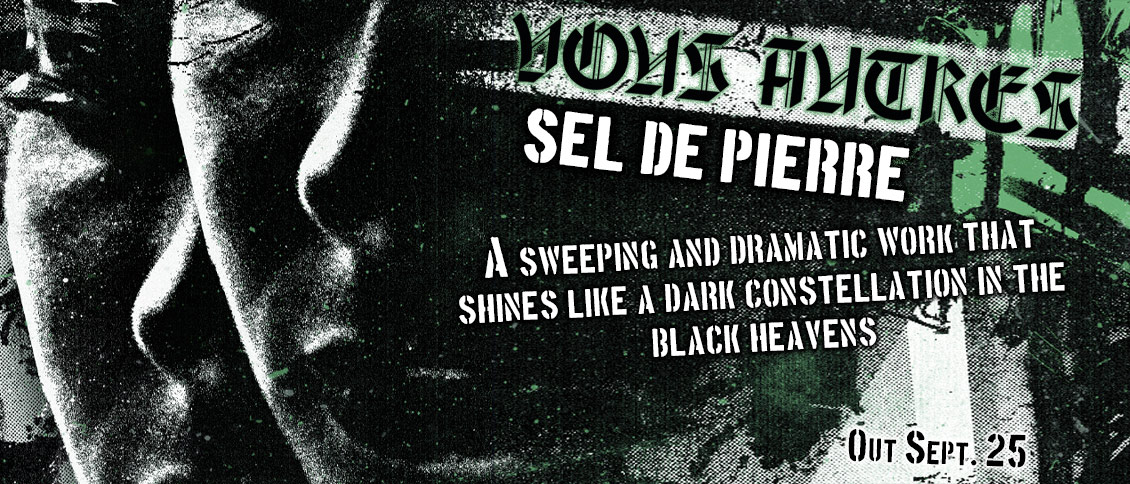The two-headed black metal hydra VOUS AUTRES return with its new full-length album 'Sel de Pierre.' A sweeping and dramatic work, it unfolds over six methodical tracks that explore the outer reaches of the genre. VOUS AUTRES have swiftly established themselves as a torchbearer of modern black metal and 'Sel de Pierre' shines like a dark constellation in the black heavens.